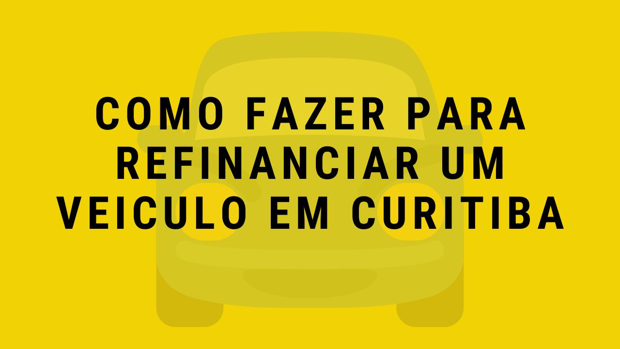 Como Refinanciar Um Veículo em Curitiba